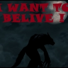 I WANT TO BELIVE !