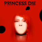 PRINCESS DIE